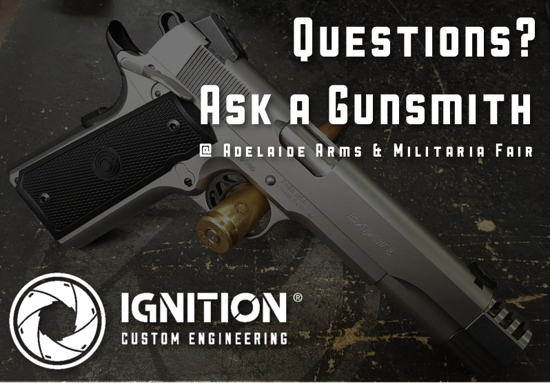 """""""Ask a Gunsmith"""" at The Adelaide Arms & Militaria Fair hosted by Ignition Custom Engineering"""